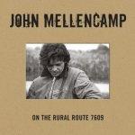 JOHN MELLENCAMP - On The Rural Route 7609