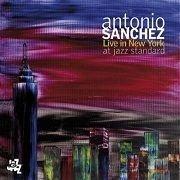 ANTONIO SANCHEZ -  Live In New York At Jazz Standard