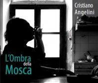CRISTIANO ANGELINI presenta la sua prima opera: L'OMBRA DELLA MOSCA