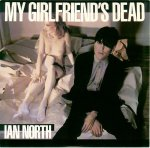 IAN NORTH – My Girlfriend's Dead