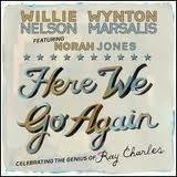 WILLIE NELSON /WYNTON MARSALIS FEATURING NORAH JONES - Here We Go Again Celebrating The Genius Of Ray Charles
