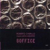 ROBERTO CHERILLO MEETS LUCA AQUINO - Soffice