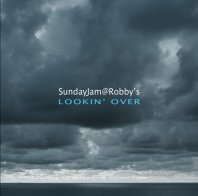 SUNDAYJAM@ROBBY'S – Lookin' Over