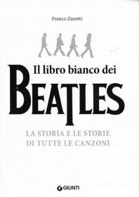 FRANCO ZANETTI - Il libro bianco dei Beatles / La storia e le storie di tutte le canzoni