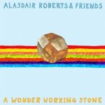 ALASDAIR ROBERTS - A Wonder Working Stone