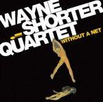 WAYNE SHORTER QUARTET - Without A Net