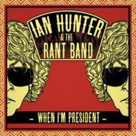 IAN HUNTER & THE RANT BAND - When I'm President