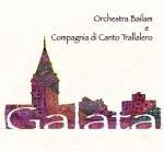 ORCHESTRA BAILAM E COMPAGNIA DI CANTO TRALLALERO - Galata