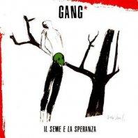 GANG - Il seme e la speranza