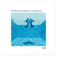 RAFFAELE CASARANO & LOCOMOTIVE - Noè