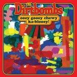 THE DIRTBOMBS - Ooey Gooey Chewy Ka-Blooey!