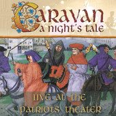 CARAVAN - A Night's Tale - Live At The Patriots Theater