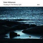 ROBIN WILLIAMSON - Trusting In The Rising Light