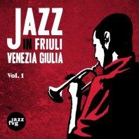 ARTISTI VARI - Jazz In Friuli Venezia Giulia Vol. 1