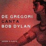 FRANCESCO DE GREGORI - De Gregori canta Bob Dylan / Amore e Furto