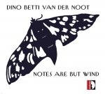 DINO BETTI VAN DER NOOT - Notes Are But Wind