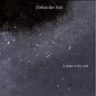 ZIRKUS DER ZEIT – A Shape In The Void