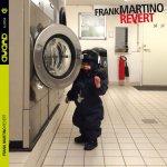 FRANK MARTINO - Revert