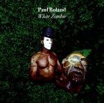PAUL ROLAND – White Zombie