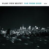 VIJAY IYER - Far From Home
