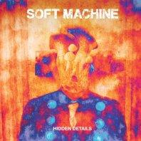 SOFT MACHINE - Hidden Details