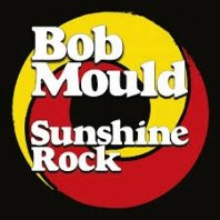 BOB MOULD - Sunshine Rock