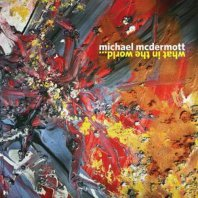 MICHAEL MCDERMOTT - What in the World...